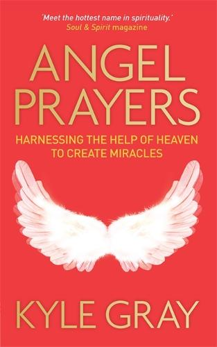 Angel Prayers: Harnessing the Help of Heaven to Create Miracles (Paperback)