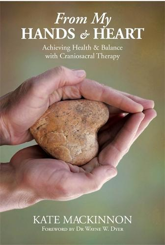 From My Hands and Heart: Achieving Health and Balance with Craniosacral Therapy (Paperback)