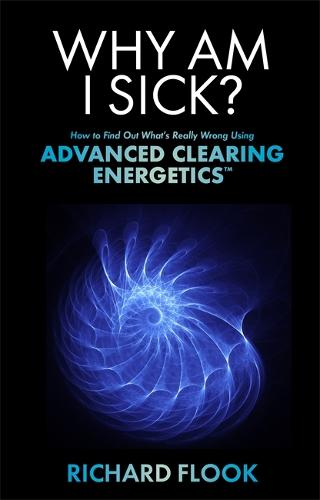 Why Am I Sick?: How to Find Out What's Really Wrong Using Advanced Clearing Energetics (TM) (Paperback)