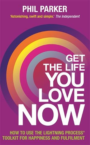 Get the Life You Love, Now: How to Use the Lightning Process (R) Toolkit for Happiness and Fulfilment (Paperback)