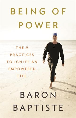 Being of Power: The 9 Practices to Ignite an Empowered Life (Paperback)