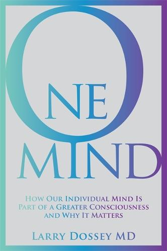 One Mind: How Our Individual Mind Is Part of a Greater Consciousness and Why It Matters (Paperback)