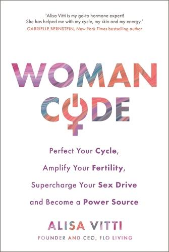 Womancode: Perfect Your Cycle, Amplify Your Fertility, Supercharge Your Sex Drive and Become a Power Source (Paperback)