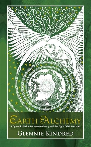 Earth Alchemy: A Dynamic Fusion Between Alchemy and the Eight Celtic Festivals (Paperback)