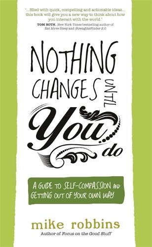 Nothing Changes Until You Do: A Guide to Self-Compassion and Getting Out of Your Own Way (Paperback)