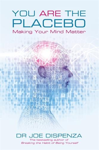 You Are the Placebo: Making Your Mind Matter (Paperback)