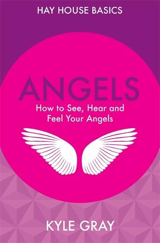 Angels: How to See, Hear and Feel Your Angels - Hay House Basics (Paperback)