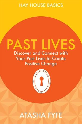 Past Lives: Discover and Connect with Your Past Lives to Create Positive Change - Hay House Basics (Paperback)