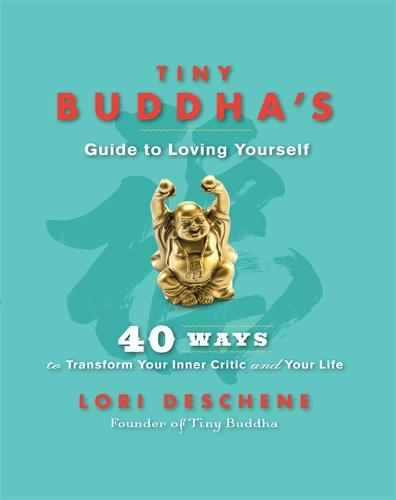 Tiny Buddha's Guide to Loving Yourself: 40 Ways to Transform Your Inner Critic and Your Life (Paperback)