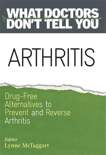 Arthritis: Drug-Free Alternatives to Prevent and Reverse Arthritis - What Doctors Don't Tell You (Paperback)