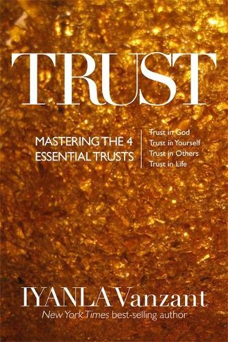Trust: Mastering the 4 Essential Trusts: Trust in God, Trust in Yourself, Trust in Others, Trust in Life (Paperback)