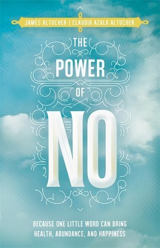 The Power of No: Because One Little Word Can Bring Health, Abundance and Happiness (Paperback)