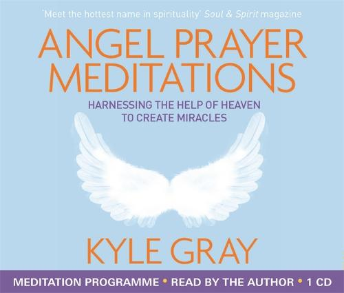 Angel Prayer Meditations: Harnessing the Help of Heaven to Create Miracles (CD-Audio)