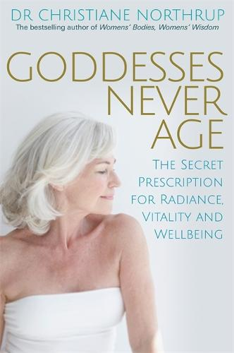 Goddesses Never Age: The Secret Prescription for Radiance, Vitality and Wellbeing (Paperback)