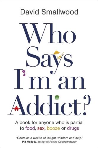Who Says I'm an Addict?: A Book for Anyone Who is Partial to Food, Sex, Booze or Drugs (Paperback)