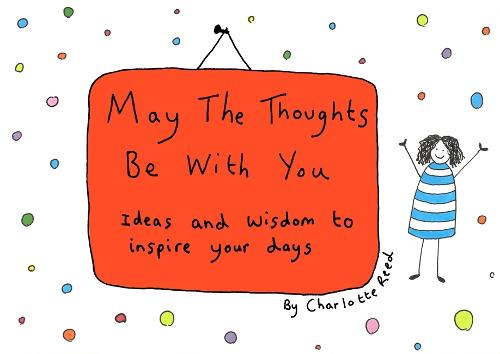 May the Thoughts Be with You: Ideas and Wisdom to Inspire Your Days (Hardback)