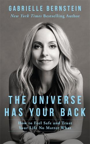 The Universe Has Your Back: How to Feel Safe and Trust Your Life No Matter What (Paperback)