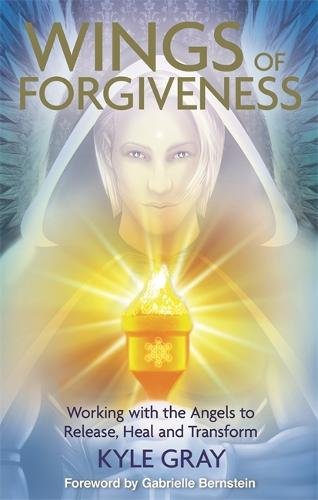 Wings of Forgiveness: Working with the Angels to Release, Heal and Transform (Paperback)