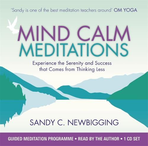 Mind Calm Meditations: Experience the Serenity and Success that Come from Thinking Less (CD-Audio)