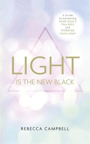 Light Is the New Black: A Guide to Answering Your Soul's Callings and Working Your Light (Paperback)