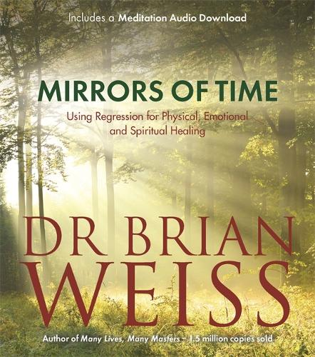 Mirrors of Time: Using Regression for Physical, Emotional and Spiritual Healing (Paperback)