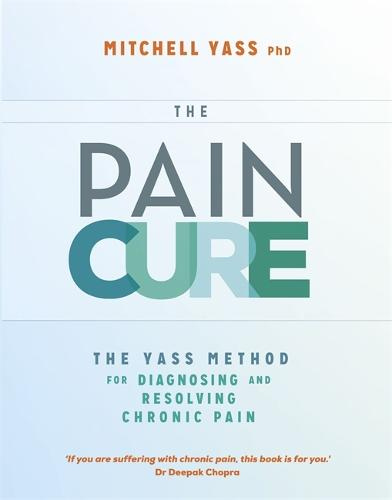The Pain Cure: The Yass Method for Diagnosing and Resolving Chronic Pain (Paperback)