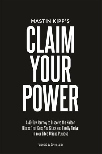 Claim Your Power: A 40-Day Journey to Dissolve the Hidden Traumas That Keep You Stuck and Finally Thrive in Your Life's Unique Purpose (Paperback)