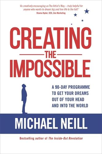 Creating the Impossible: A 90-day Programme to Get Your Dreams Out of Your Head and into the World (Paperback)