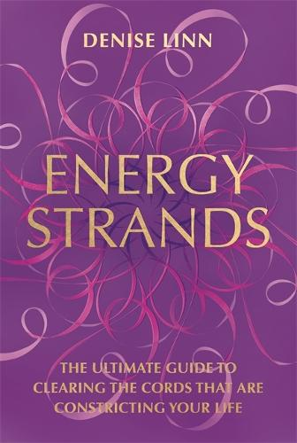 Energy Strands: The Ultimate Guide to Clearing the Cords That Are Constricting Your Life (Paperback)