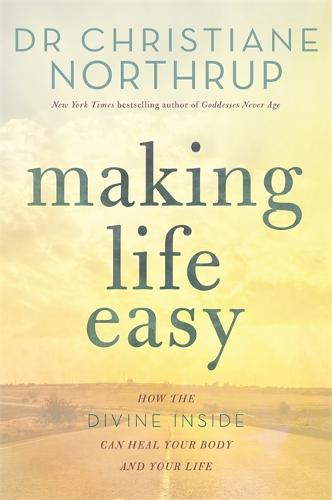 Making Life Easy: How the Divine Inside Can Heal Your Body and Your Life (Paperback)