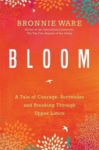 Bloom: A Tale of Courage, Surrender and Breaking Through Upper Limits (Paperback)