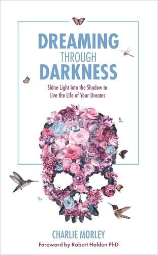 Dreaming through Darkness: Shine Light into the Shadow to Live the Life of Your Dreams (Paperback)