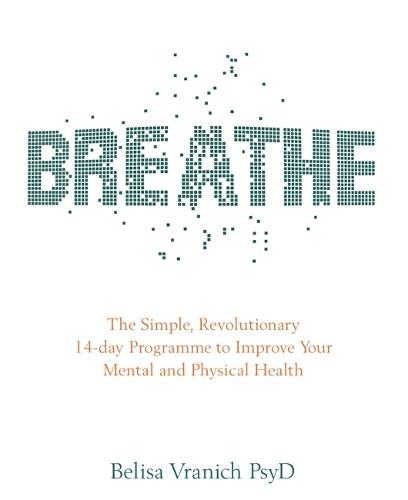 Breathe: The Simple, Revolutionary 14-day Programme to Improve Your Mental and Physical Health (Paperback)