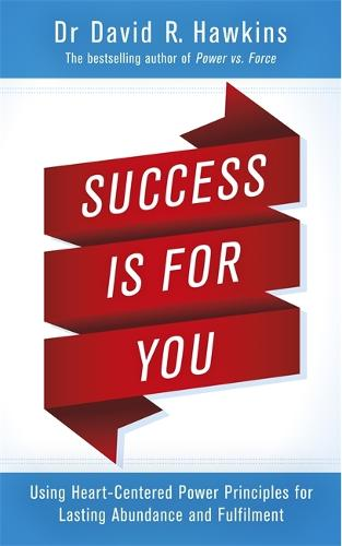 Success Is for You: Using Heart-Centered Power Principles for Lasting Abundance and Fulfillment (Paperback)