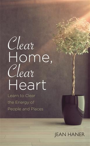 Clear Home, Clear Heart: Learn to Clear the Energy of People and Places (Paperback)