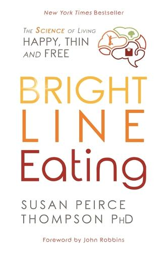 Bright Line Eating: The Science of Living Happy, Thin, and Free (Paperback)