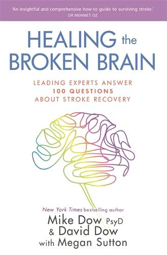 Healing the Broken Brain: Leading Experts Answer 100 Questions about Stroke Recovery (Paperback)