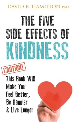 The Five Side Effects of Kindness: This Book Will Make You Feel Better, Be Happier & Live Longer (Paperback)
