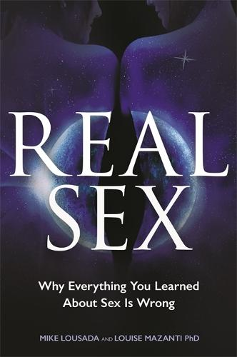 Real Sex: Why Everything You Learned About Sex Is Wrong (Paperback)