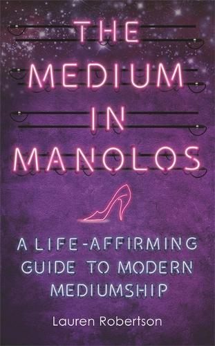 The Medium in Manolos: A Life-Affirming Guide to Modern Mediumship (Paperback)
