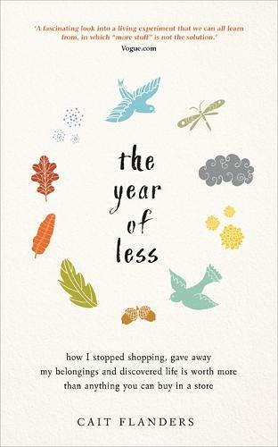 The Year of Less: How I Stopped Shopping, Gave Away My Belongings and Discovered Life Is Worth More Than Anything You Can Buy in a Store (Paperback)