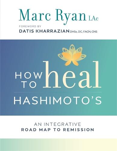 How to Heal Hashimoto's: An Integrative Road Map to Remission (Paperback)