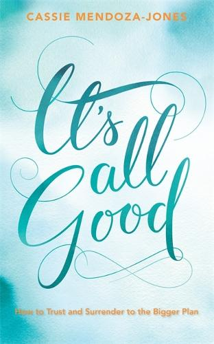 It's All Good: How to Trust and Surrender to the Bigger Plan (Paperback)