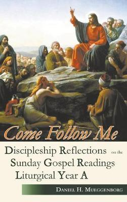 Come Follow Me: Discipleship Reflections on the Sunday Gospel Readings for Liturgical Year a (Hardback)