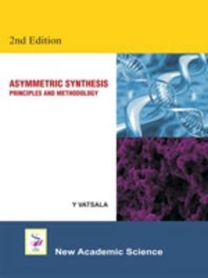 Asymmetric Synthesis: Principles and Methodology (Hardback)
