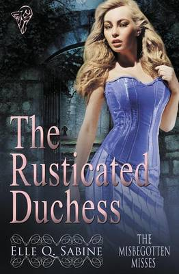 The Misbegotten Misses: The Rusticated Duchess (Paperback)