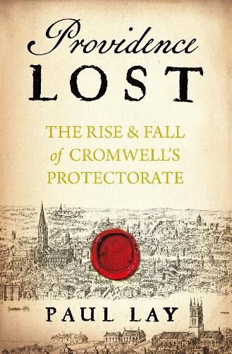 Providence Lost: The Rise and Fall of Cromwell's Protectorate (Hardback)