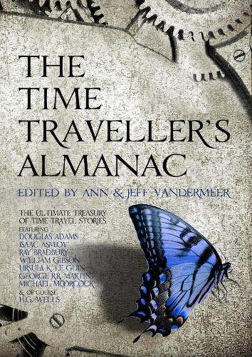 The Time Traveller's Almanac: The Ultimate Treasury of Time Travel Fiction - Brought to You from the Future (Hardback)