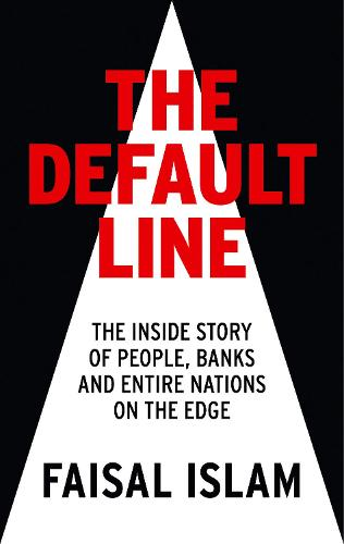 The Default Line: The Inside Story of People, Banks and Entire Nations on the Edge (Hardback)