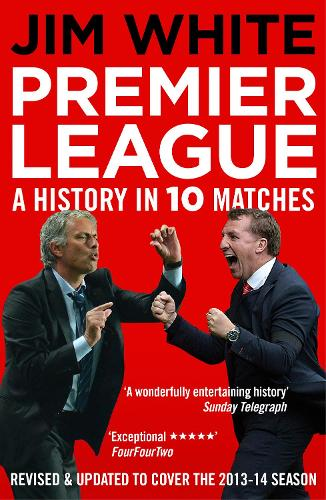 Premier League: A History in Ten Matches (Paperback)
